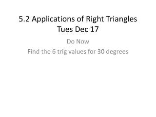 5.2 Applications of Right Triangles Tues Dec 17