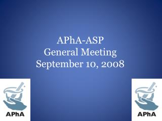 APhA -ASP  General Meeting September 10, 2008