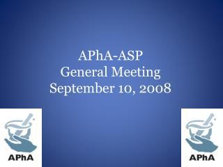 APhA -ASP  General Meeting September 10, 2008