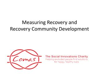 Measuring Recovery and  Recovery Community Development