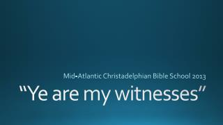 """Ye are my witnesses"""