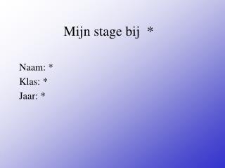 Mijn stage bij  *