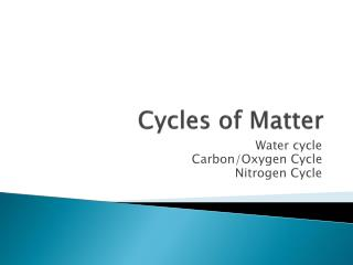 Cycles of Matter