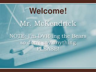 Mr.  McKendrick NOTE: I'm DVR- ing  the Bears so don't say anything PLEASE!