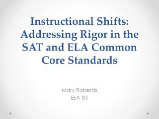 Instructional Shifts: Addressing Rigor in the SAT and ELA Common Core Standards
