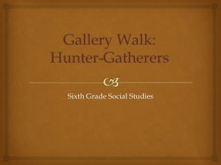 Gallery Walk:  Hunter-Gatherers