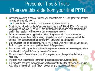 Presenter Tips & Tricks (Remove this slide from your final PPT)