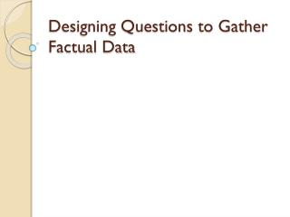 Designing Questions to Gather Factual Data