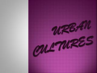URBAN   CULTURES