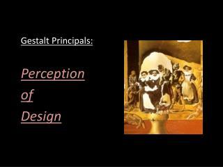 Gestalt Principals: Perception  of  Design