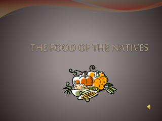 THE FOOD OF THE NATIVES