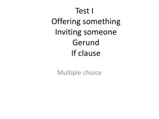 Test I  Offering something Inviting someone Gerund  If clause