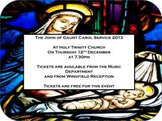 The John of Gaunt Carol Service 2013 At Holy Trinity Church On Thursday 12 th  December at 7.30pm