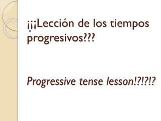 ¡¡¡ Lección  de los  tiempos progresivos ??? Progressive tense lesson!?!?!?