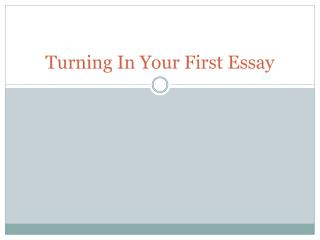 Turning In Your  First Essay