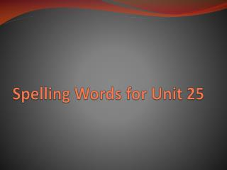 Spelling Words for Unit 25