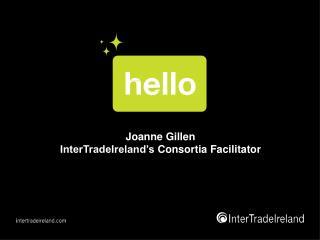 Joanne Gillen InterTradeIreland�s  Consortia Facilitator