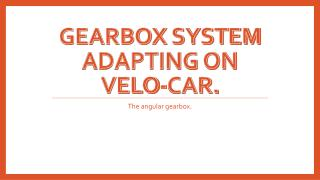 Gearbox system adapting on velo -car.