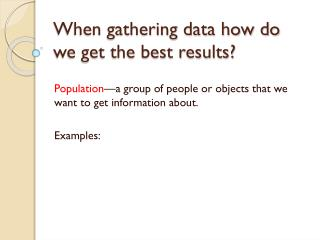 When gathering data how do we get the best results?