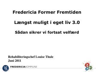 Fredericia Former Fremtiden Længst muligt i eget liv 3.0 Sådan sikrer vi fortsat velfærd