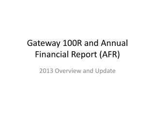 Gateway 100R and Annual Financial Report (AFR)