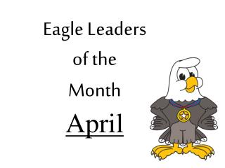 Eagle Leaders  of the  Month April