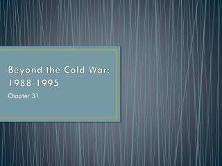 Beyond  the Cold War: 1988-1995