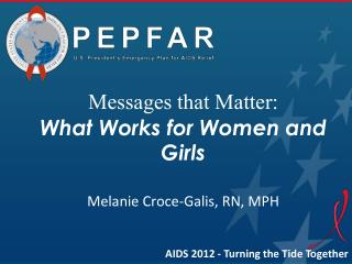 Messages that Matter:  What Works for Women and Girls  Melanie Croce-Galis, RN, MPH