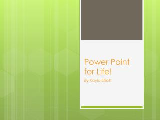 Power Point for Life!