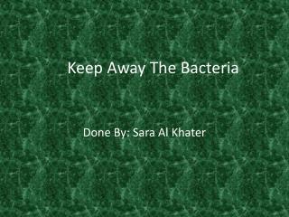 Keep Away  The Bacteria