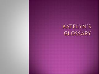 Katelyn's glossary