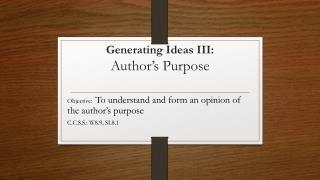Generating Ideas  III :   Author's Purpose