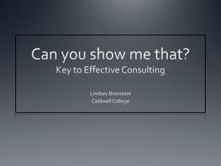 Can you show me that? Key to Effective Consulting