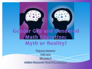 Gender Gap and  Gendered Math  Education:  Myth  or Reality?