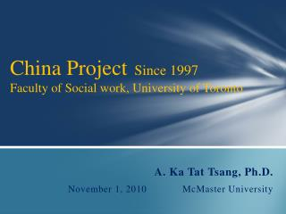 China Project   Since 1997 Faculty of Social work, University of Toronto