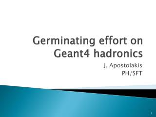 Germinating effort on Geant4  hadronics