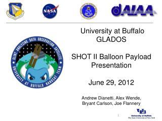 University at Buffalo GLADOS SHOT II Balloon Payload Presentation June 29,  2012