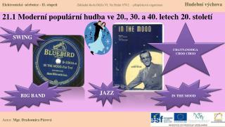 21.1 Modern� popul�rn� hudba ve 20., 30. a 40. letech  20. stolet�
