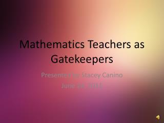 Mathematics Teachers as Gatekeepers