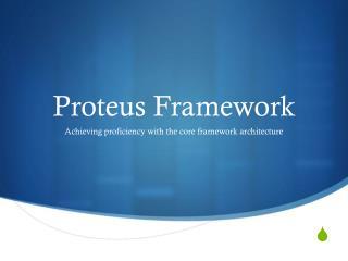 Proteus Framework