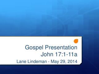 Gospel Presentation  John 17:1-11a