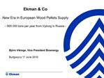 Ekman  Co   New Era in European Wood Pellets Supply   - 900.000 tons per year from Vyborg in Russia -