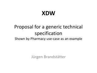 XDW Proposal for  a  generic technical specification Shown by  Pharmacy  use-case as  an  example