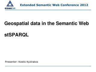 Geospatial  data  in  the  Semantic Web stSPARQL