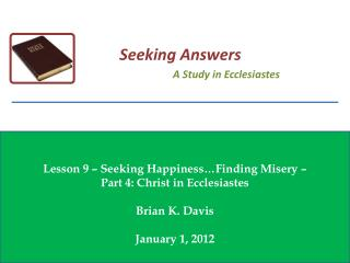 Lesson  9  � Seeking Happiness�Finding Misery �  Part  4: Christ in Ecclesiastes Brian K. Davis