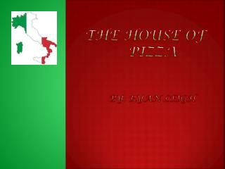The HOUSE OF PIZZA By: Ryan leigh