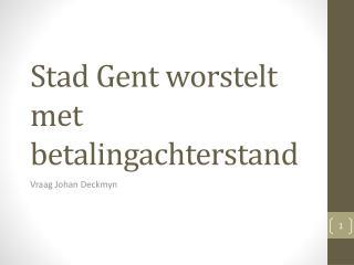 Stad Gent worstelt met  betalingachterstand