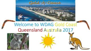 Welcome to WDAG  Gold Coast Queensland A u s t r a l i a 2017