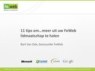 11 tips om…meer uit uw FeWeb lidmaatschap te halen Bart Van  Zele ,  b estuurder FeWeb