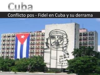 Conflicto pos - Fidel en Cuba y su derrama